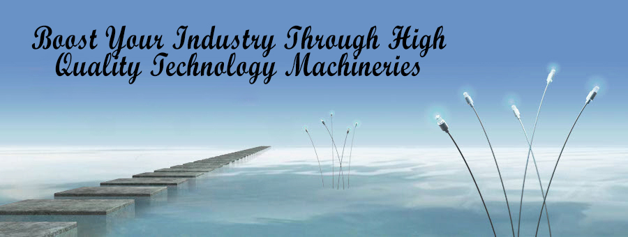 Boost your industry thought high quality technology machineries